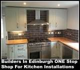 Builders In Edinburgh ONE Stop Shop for Kitchen Installations