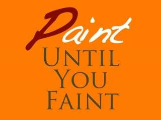 Paint Until You Faint