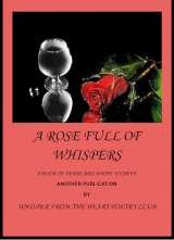 A Rose Full of Whispers $ 20.00 Postage Included Release in August 2013 Whisper from the Heart Poetry Club Camborne Street